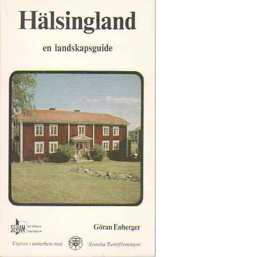 Hälsingland : en landskapsguide - Enberger, Göran