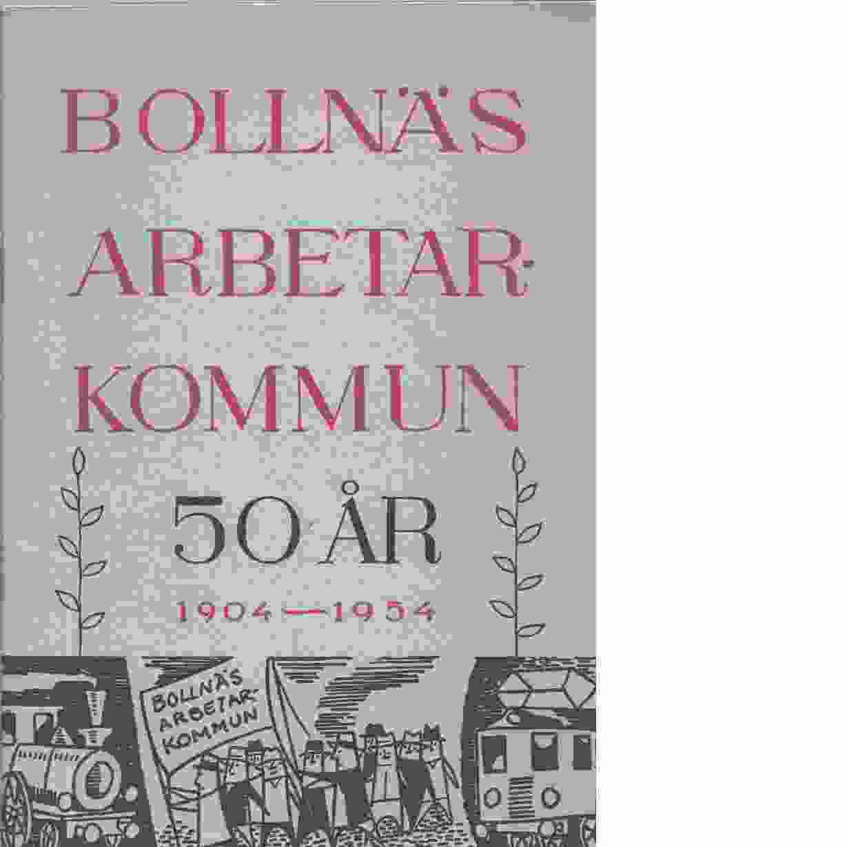 Bollnäs arbetarkommuns historia 1904-1954. - Sandberg, David