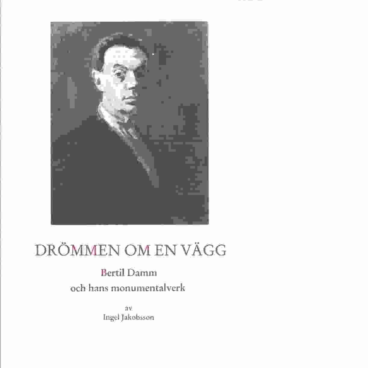 Drömmen om en vägg : Bertil Damm och hans monumentalverk - Jakobsson, Ingel