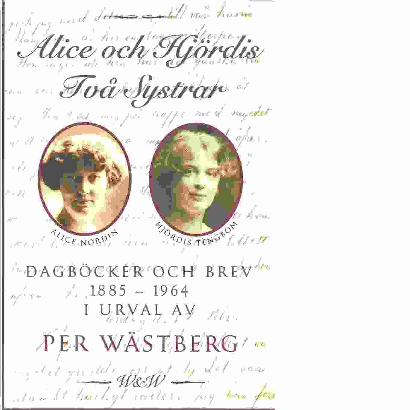 Alice och Hjördis : två systrar : dagböcker och brev 1885-1964 - Nordin, Alice och Tengbom, Hjördis