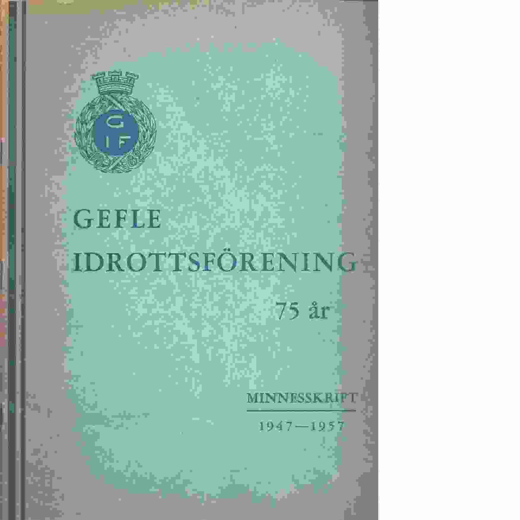 Gefle idrottsförening 75 år : minnesskrift 1947-1957 - Red. Gefle IF