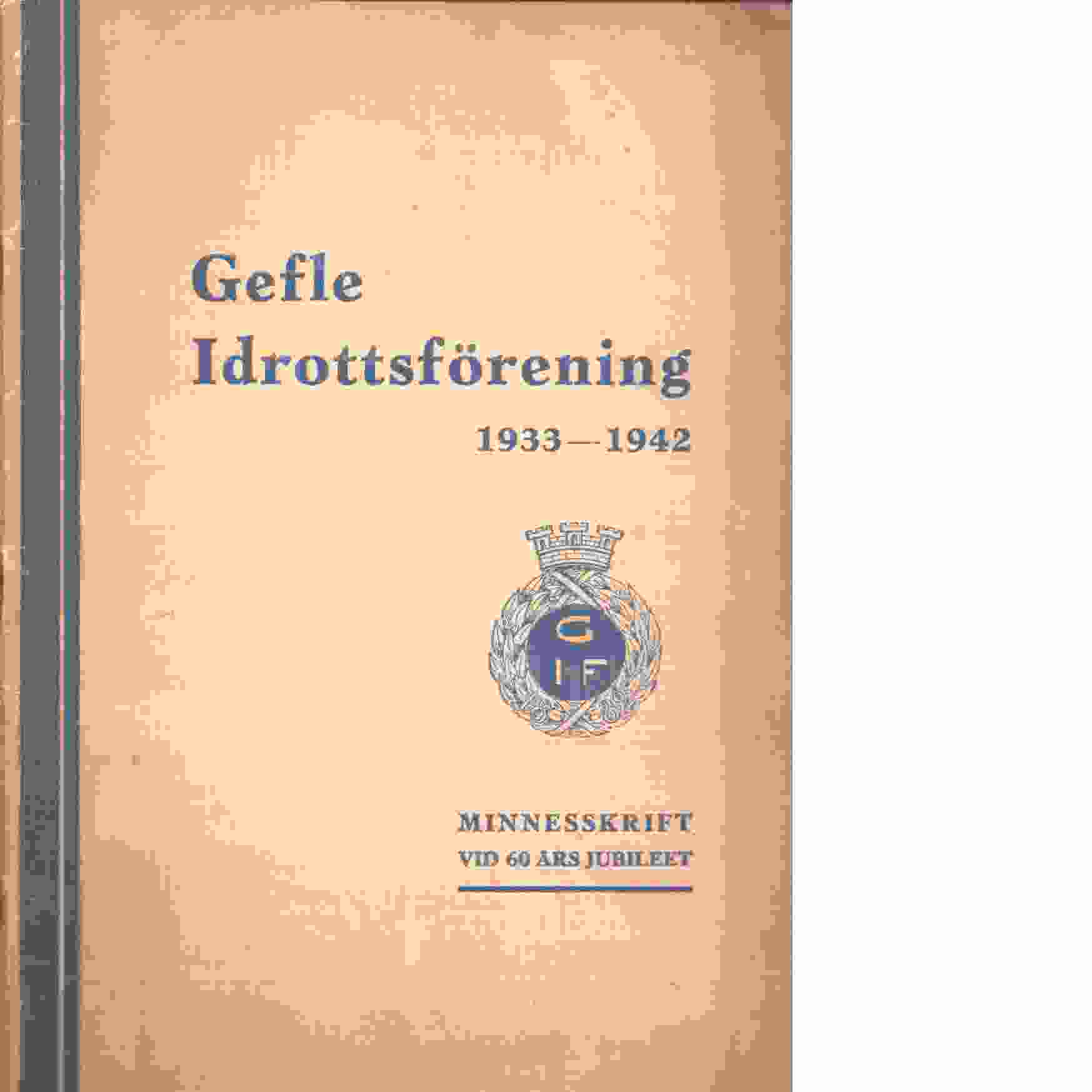 Gefle idrottsförening 1933-1942 : Minnesskrift vid 60 års jubileet - Red Gävle : Arbetarbladet