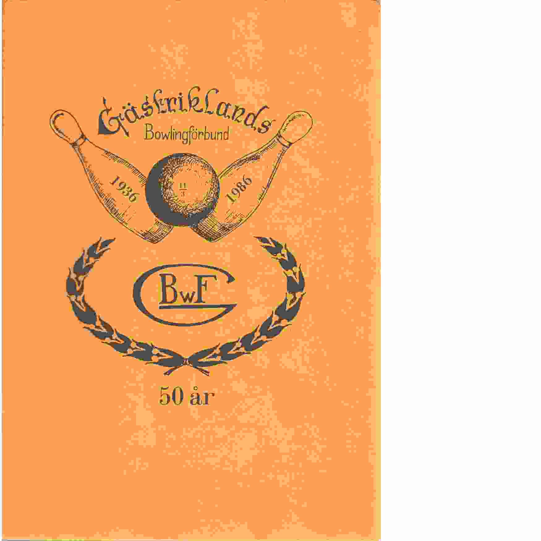 Gästriklands Bowlingsförbunds jubileumsskrift : en historik över den gångna 50 åren - Fors, Olle