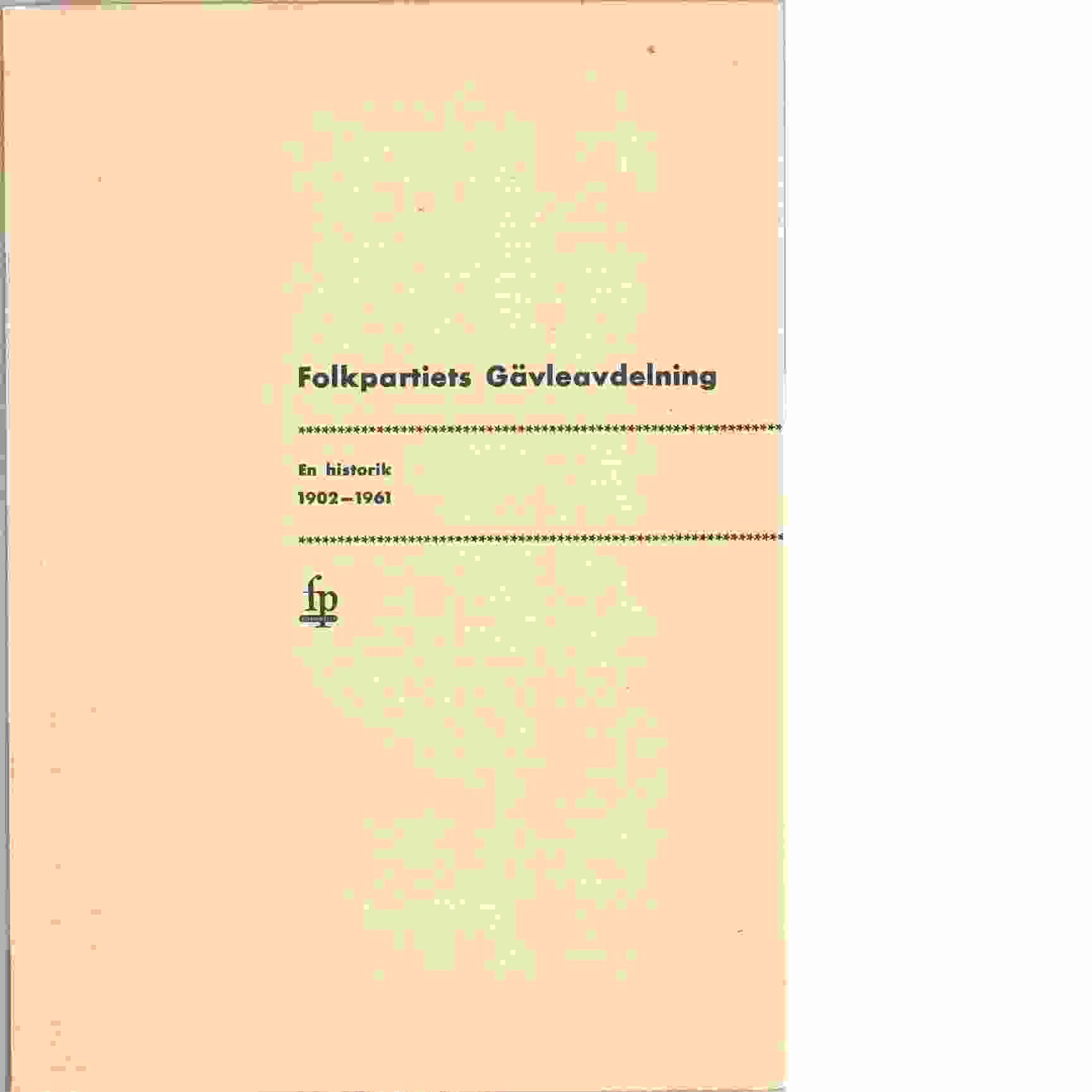 Folkpartiets Gävleavdelning en historik 1902-1961 - Wallström, Leif