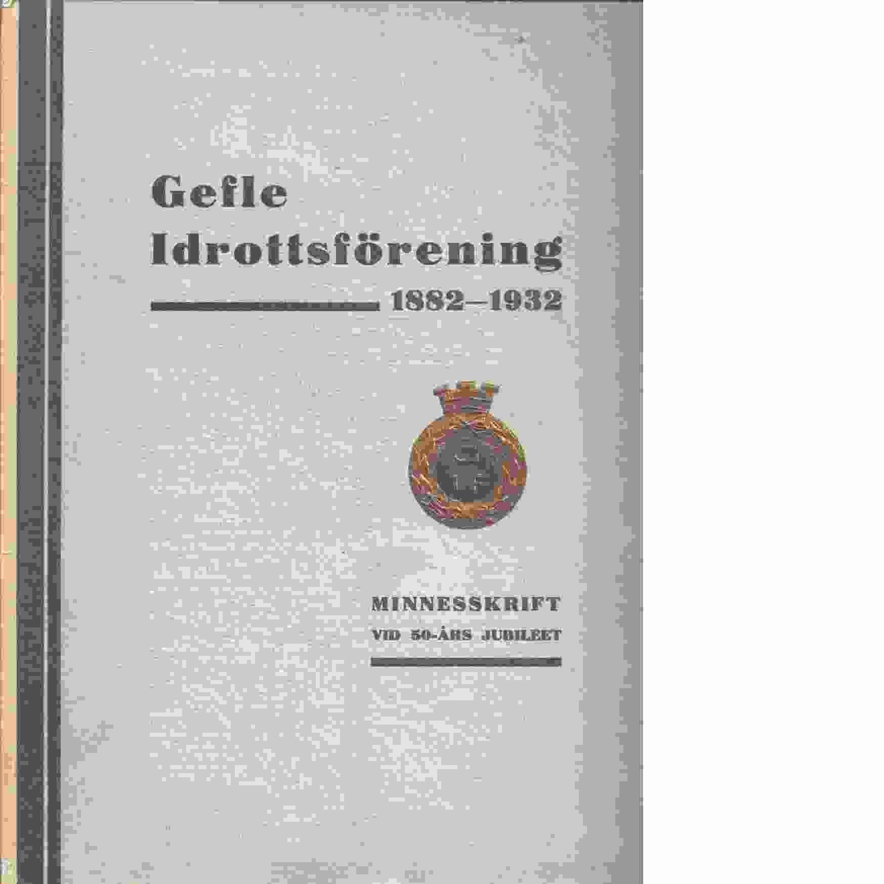 Gefle idrottsförening 1882-1932 : Minnesskrift utg. till föreningens femtioårsjubileum den 5 december 1932 - Red Gävle : Arbetarbladet