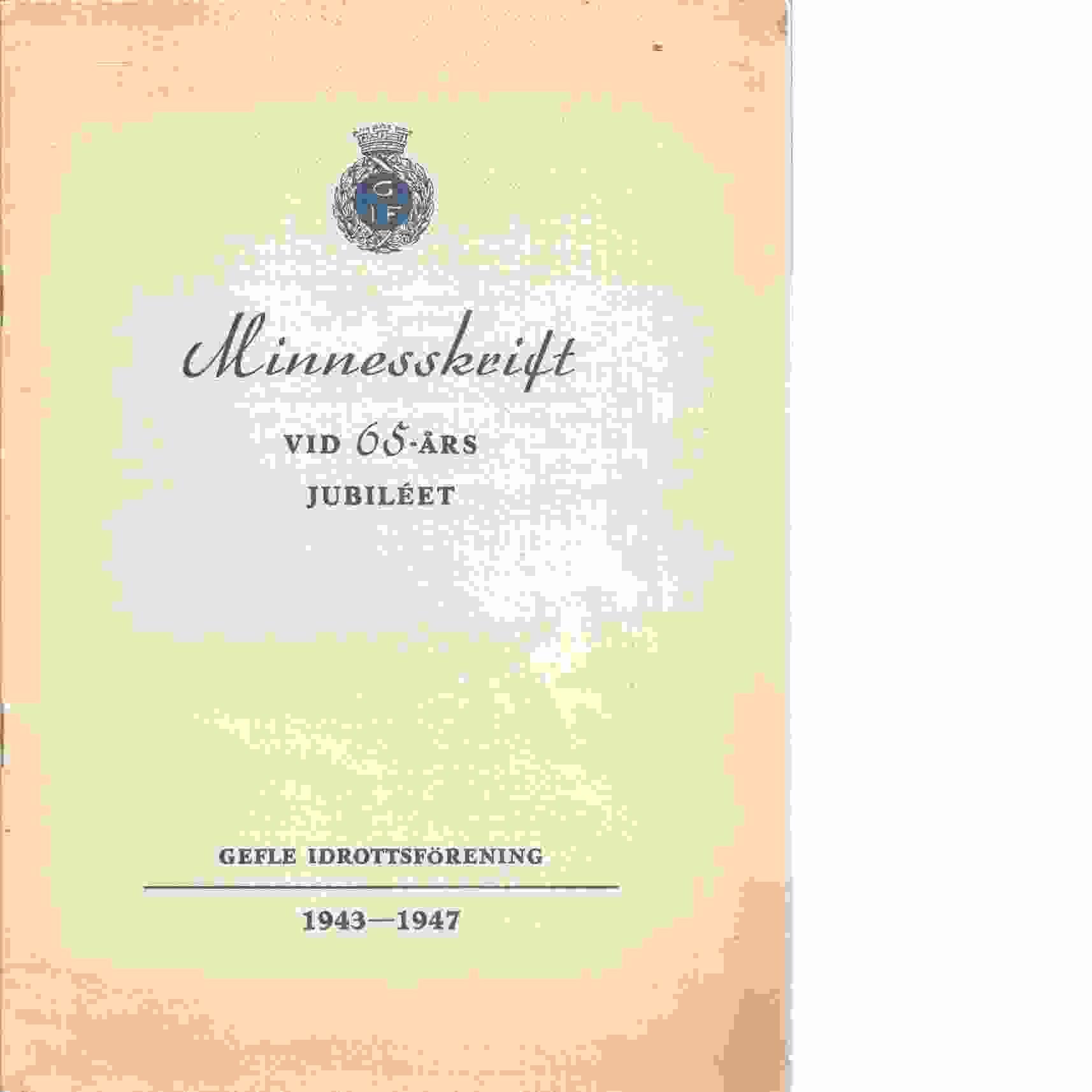 Gefle idrottsförening 1943-1947 : Minnesskrift vid 65-års jubiléet - Red Gävle : Arbetarbladet