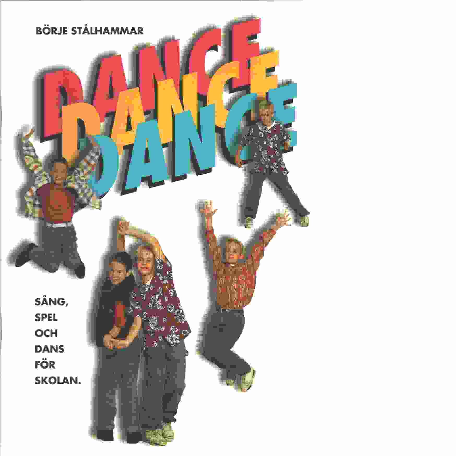 Dance, dance, dance [Musiktryck] : sång, spel och dans för skolan - Stålhammar, Börje