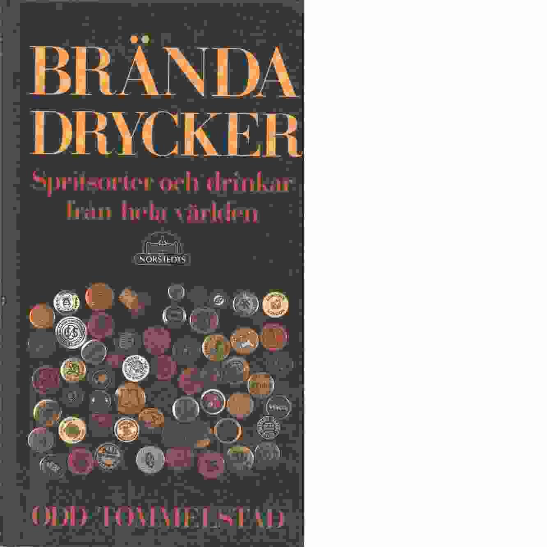 Brända drycker : spritsorter och drinkar från hela världen - Tommelstad, Odd
