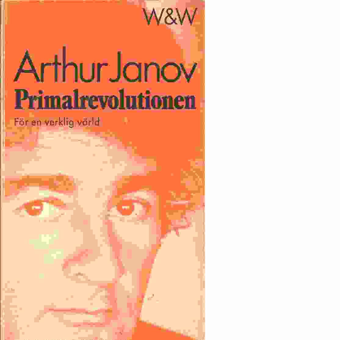 Primalrevolutionen : för en verklig värld - Janov, Arthur