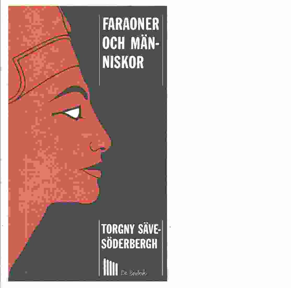 Faraoner och människor : kulturbilder från det gamla Egypten - Säve-Söderbergh, Torgny