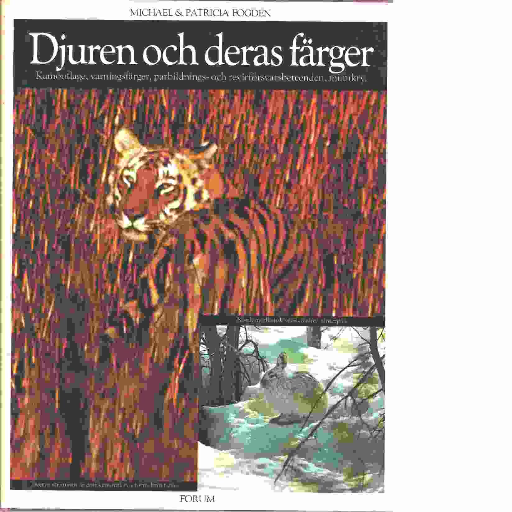 Djuren och deras färger : kamouflage, varningsfärger, parbildnings- och revirförsvarsbeteenden, mimikryp - Fogden, Michael och Fogden, Patricia