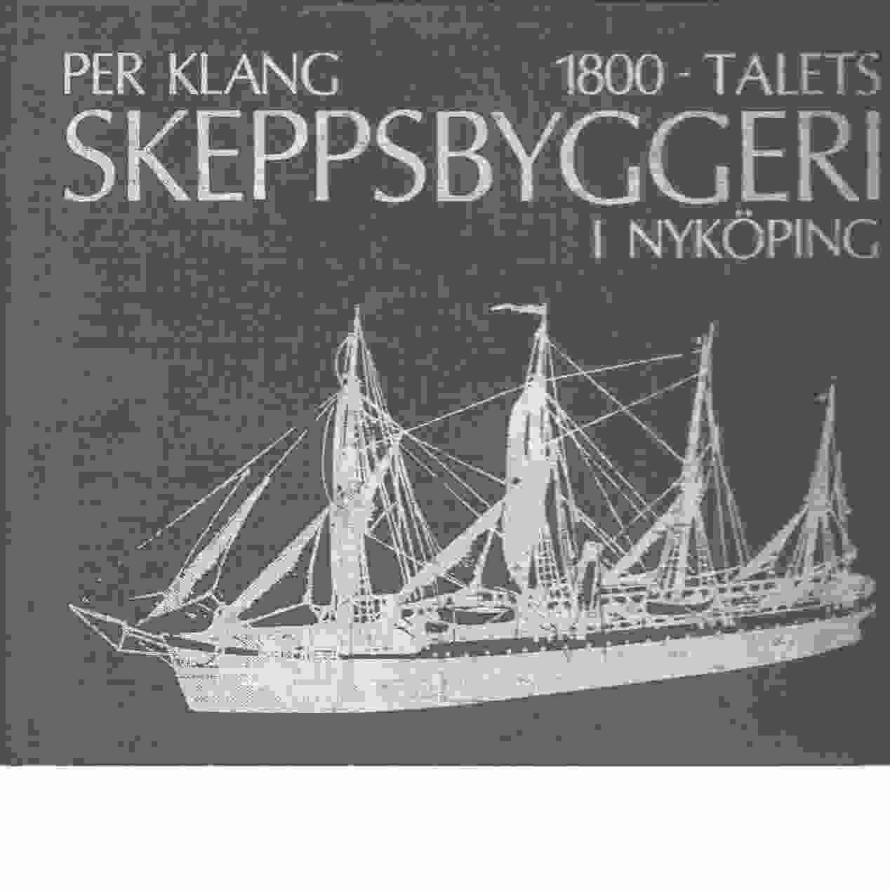 1800-talets skeppsbyggeri i Nyköping. - Klang, Per