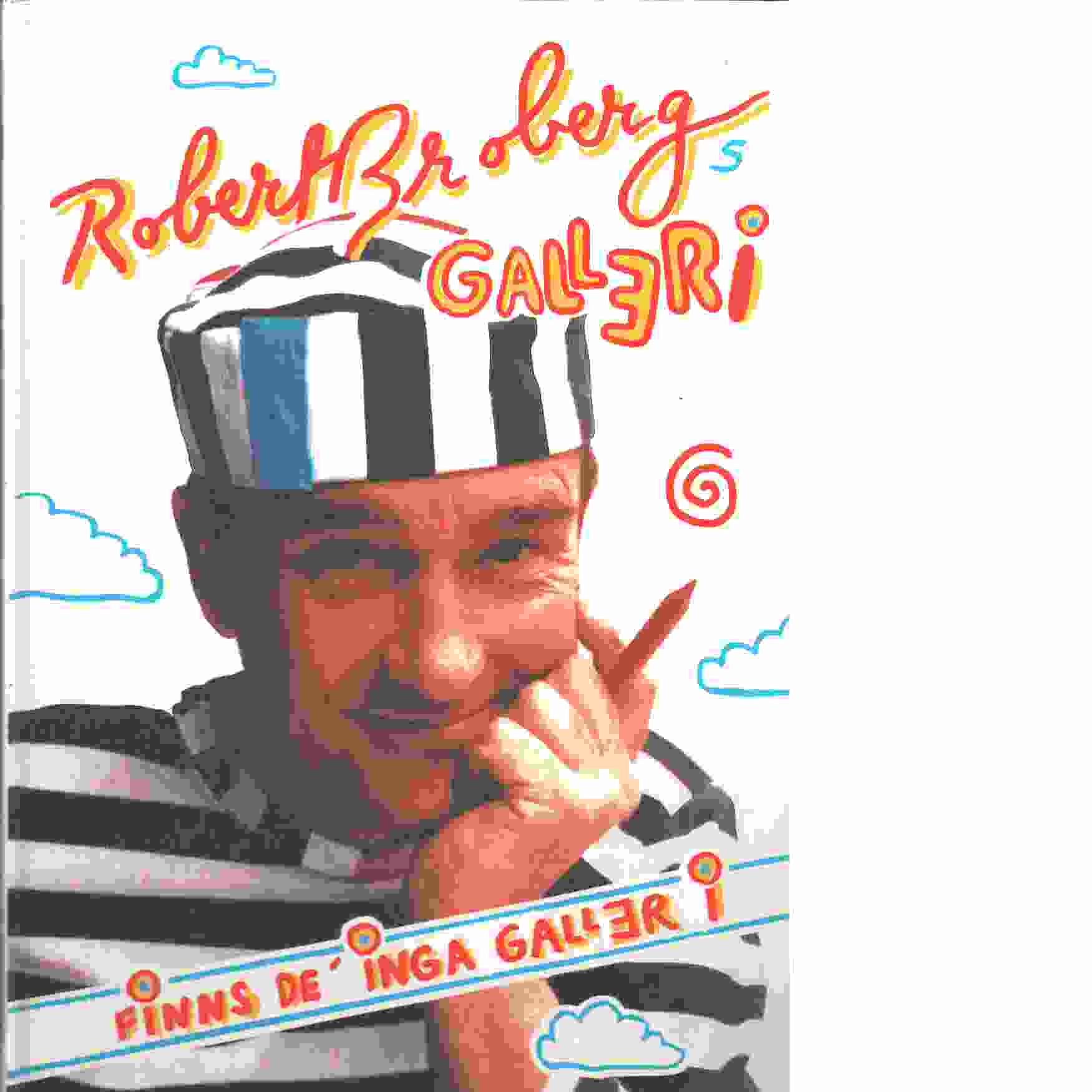 Robert Brobergs galleri finns de' inga galler i. - Broberg, Robert