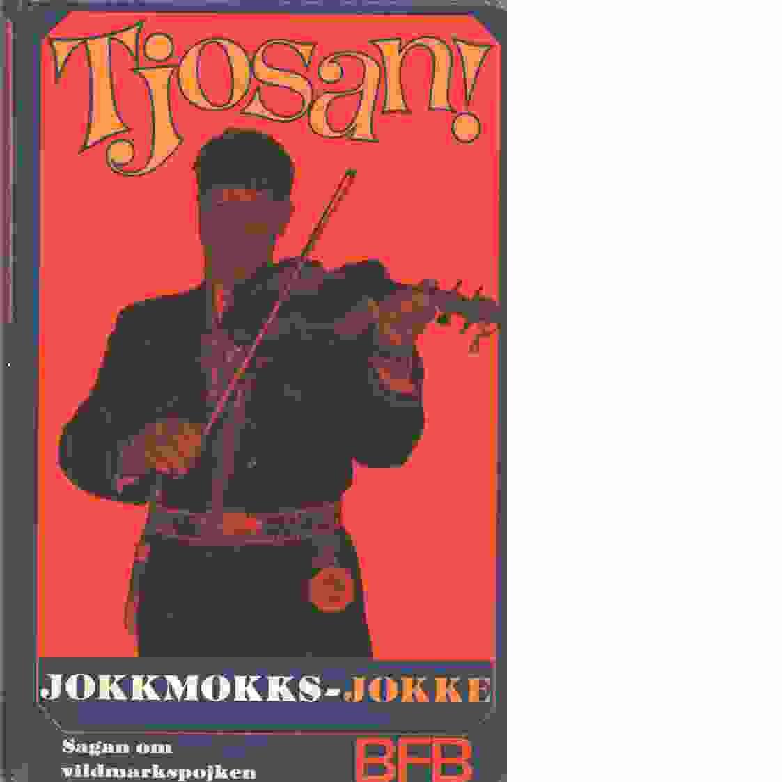 Tjosan! : [sagan om vildmarkspojken] - Jokkmokks-Jokke
