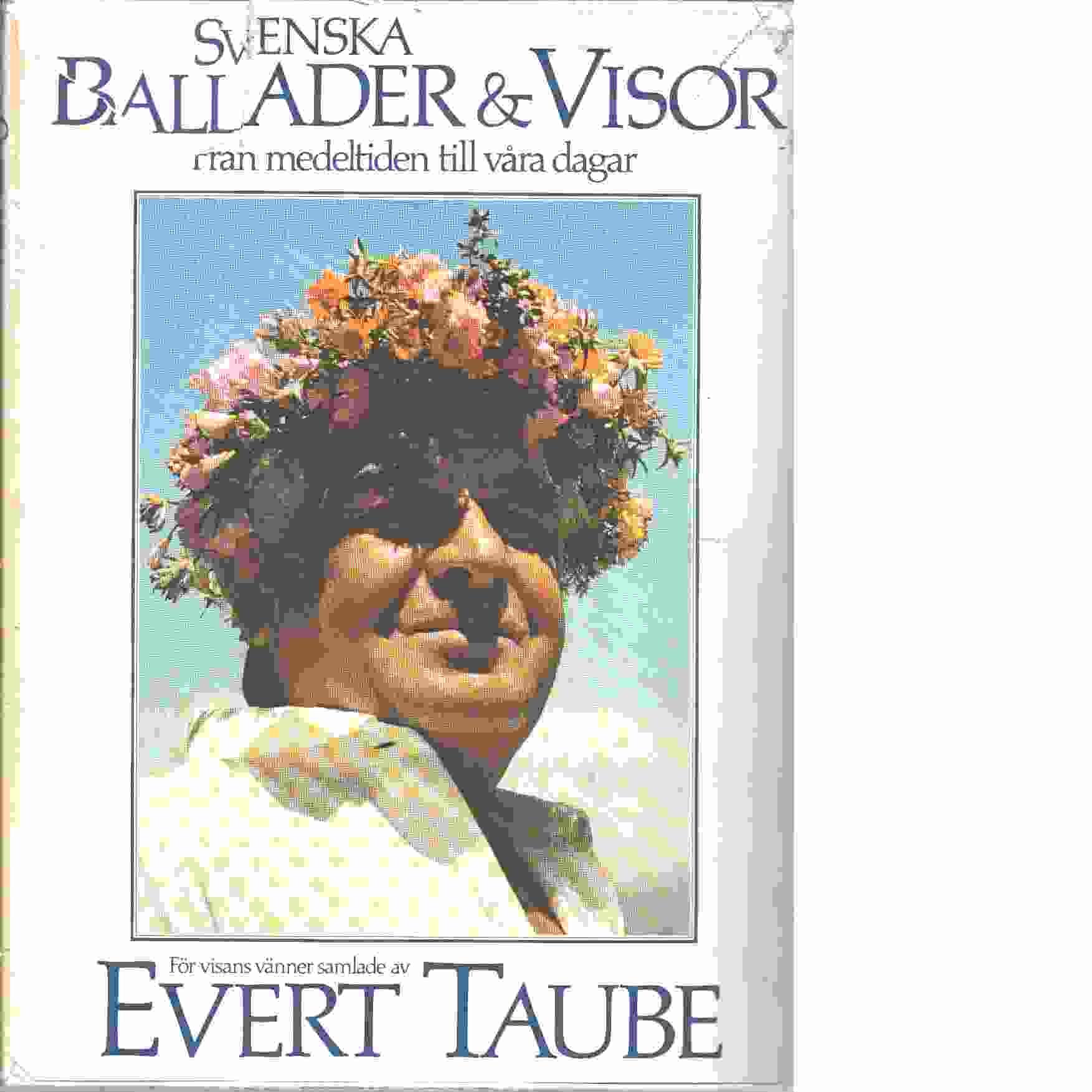 Svenska ballader och visor från medeltiden till våra dagar / för visans vänner saml. av Evert Taube - Taube, Evert