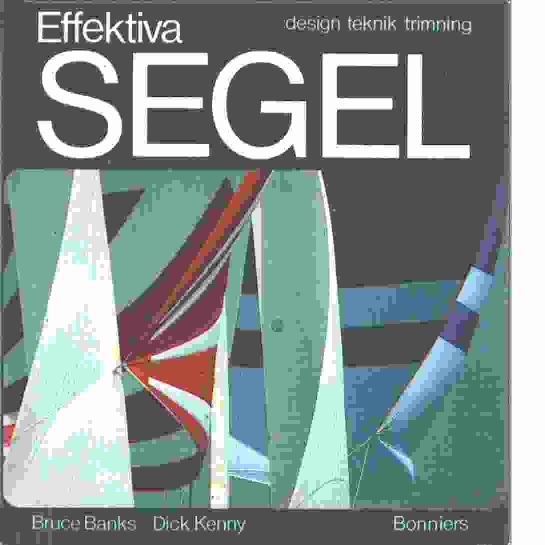 Effektiva segel : design, teknik, trimning - Banks, Bruce och Kenny, Dick