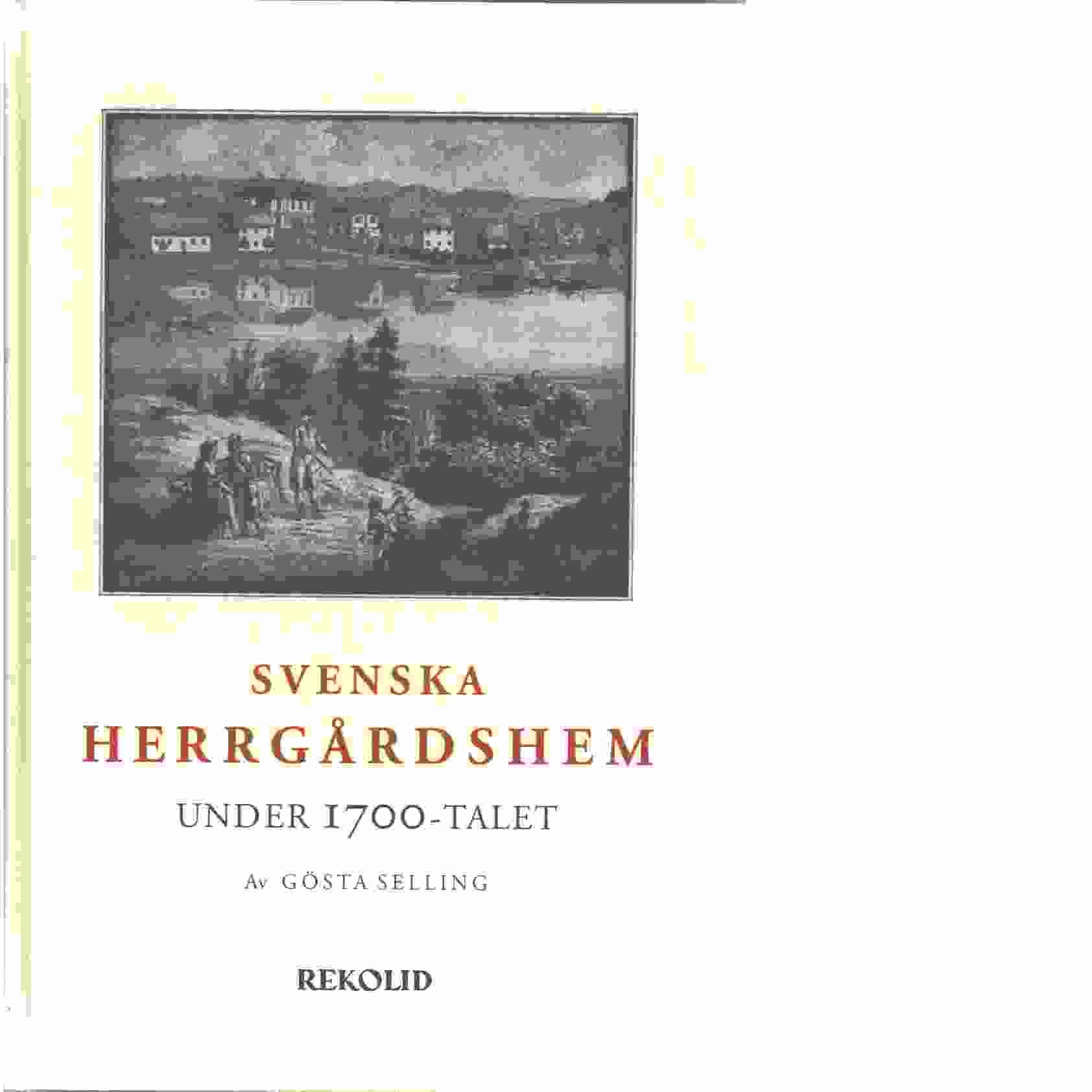 Svenska herrgårdshem under 1700-talet : arkitektur och inredning 1700-1780  - Selling, Gösta