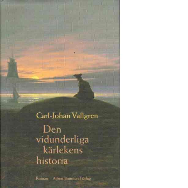 Den vidunderliga kärlekens historia - Vallgren, Carl-johan