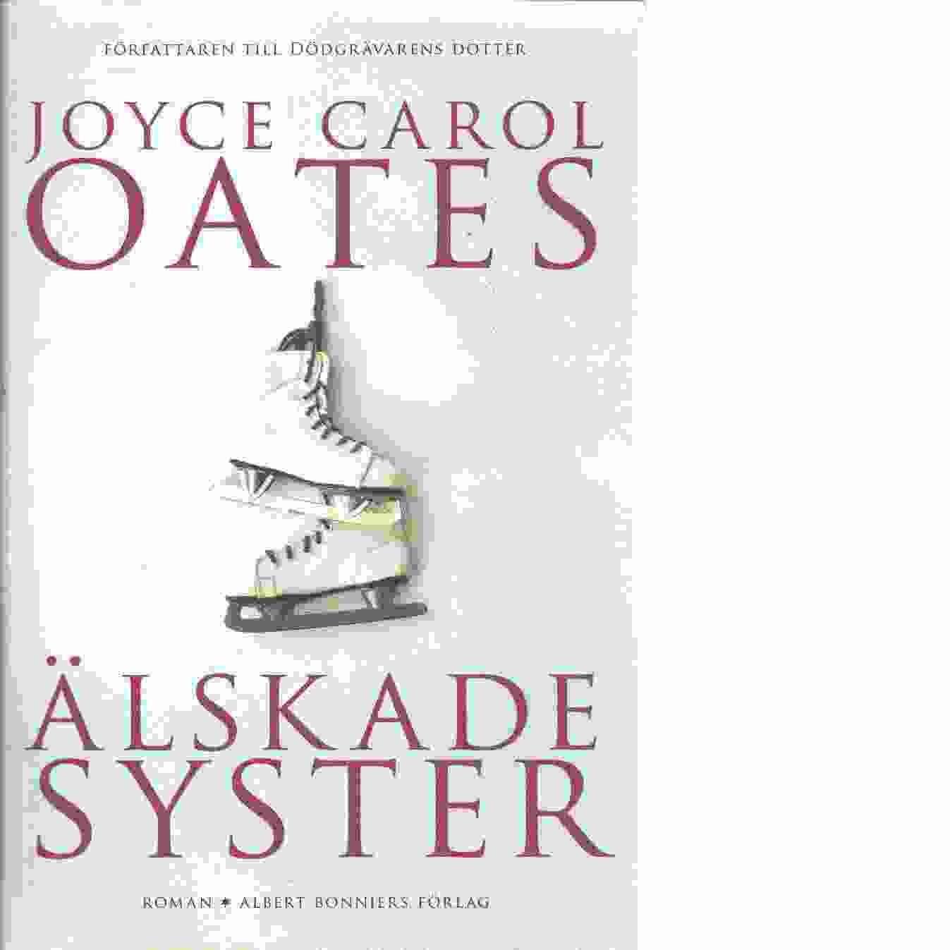 Älskade syster : Skyler Rampikes personliga historia - Oates, Joyce Carol