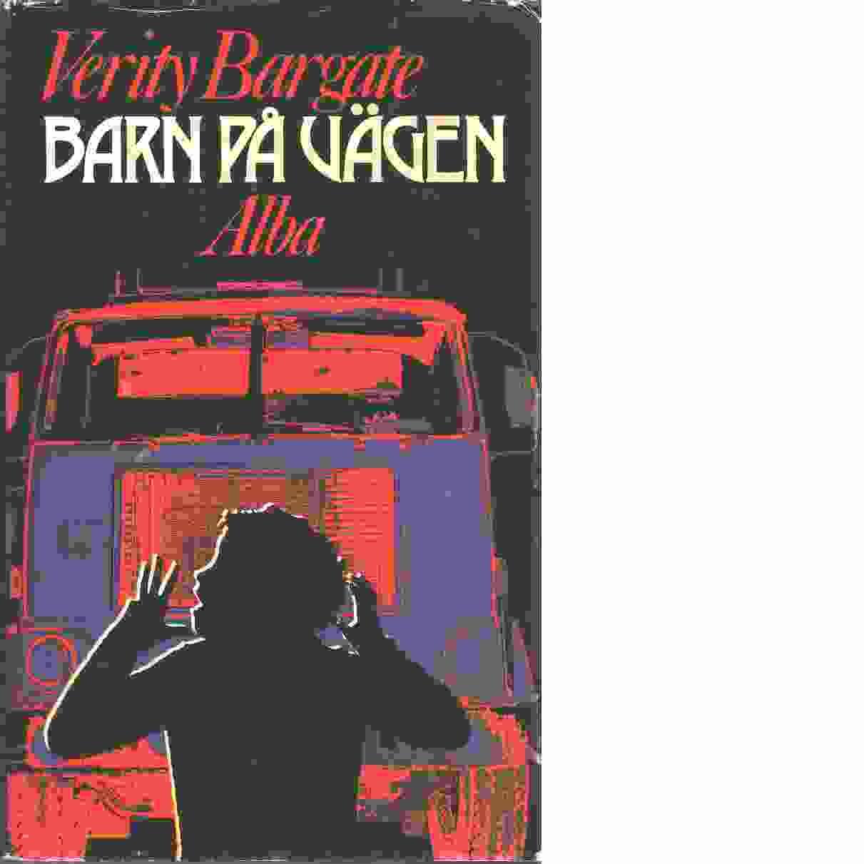 Barn på vägen : roman - Bargate, Verity
