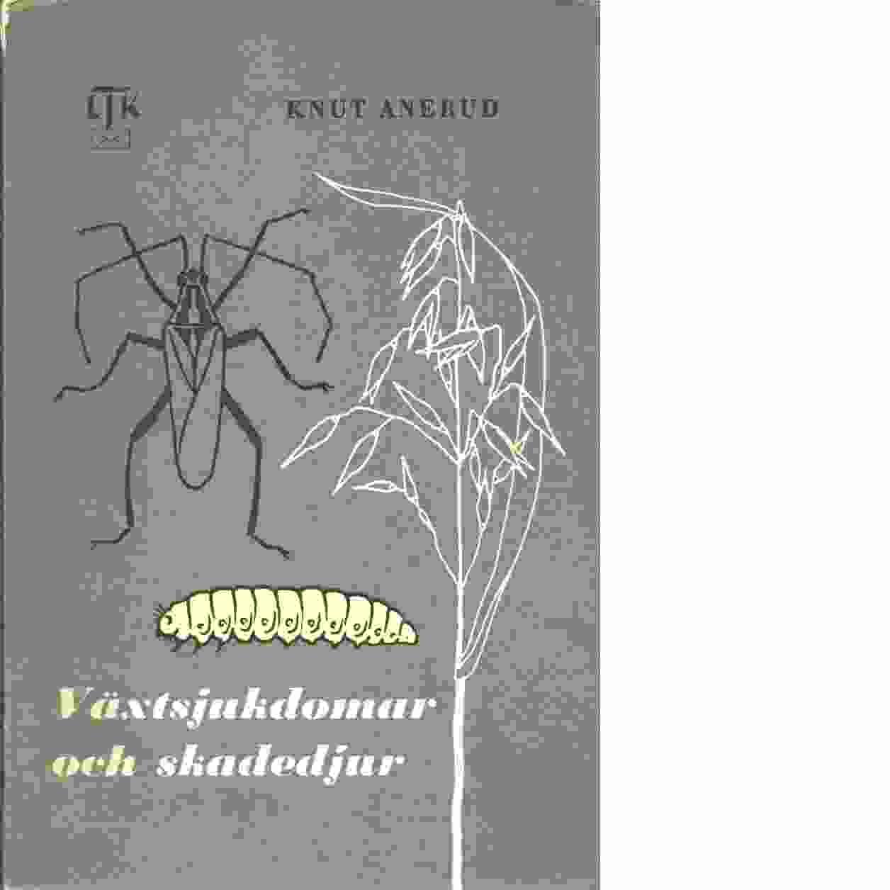 Växtsjukdomar och skadedjur  - Anerud, Knut
