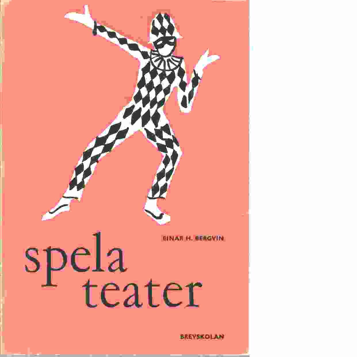 Spela teater  - Bergvin, Einar E.,