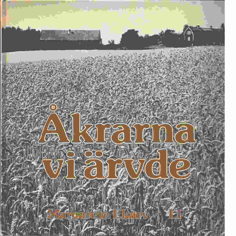 Åkrarna vi ärvde : om jordbruk och maskinbruk - Ekarv, Margareta