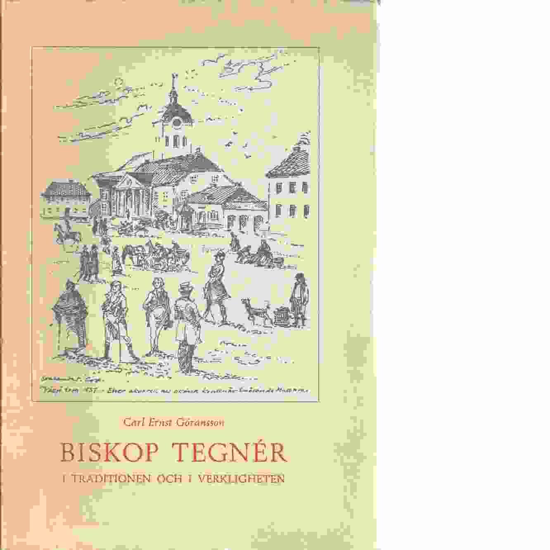 Biskop Tegnér i traditionen och verkligheten : några urkundsstudier - Göransson, Carl Ernst