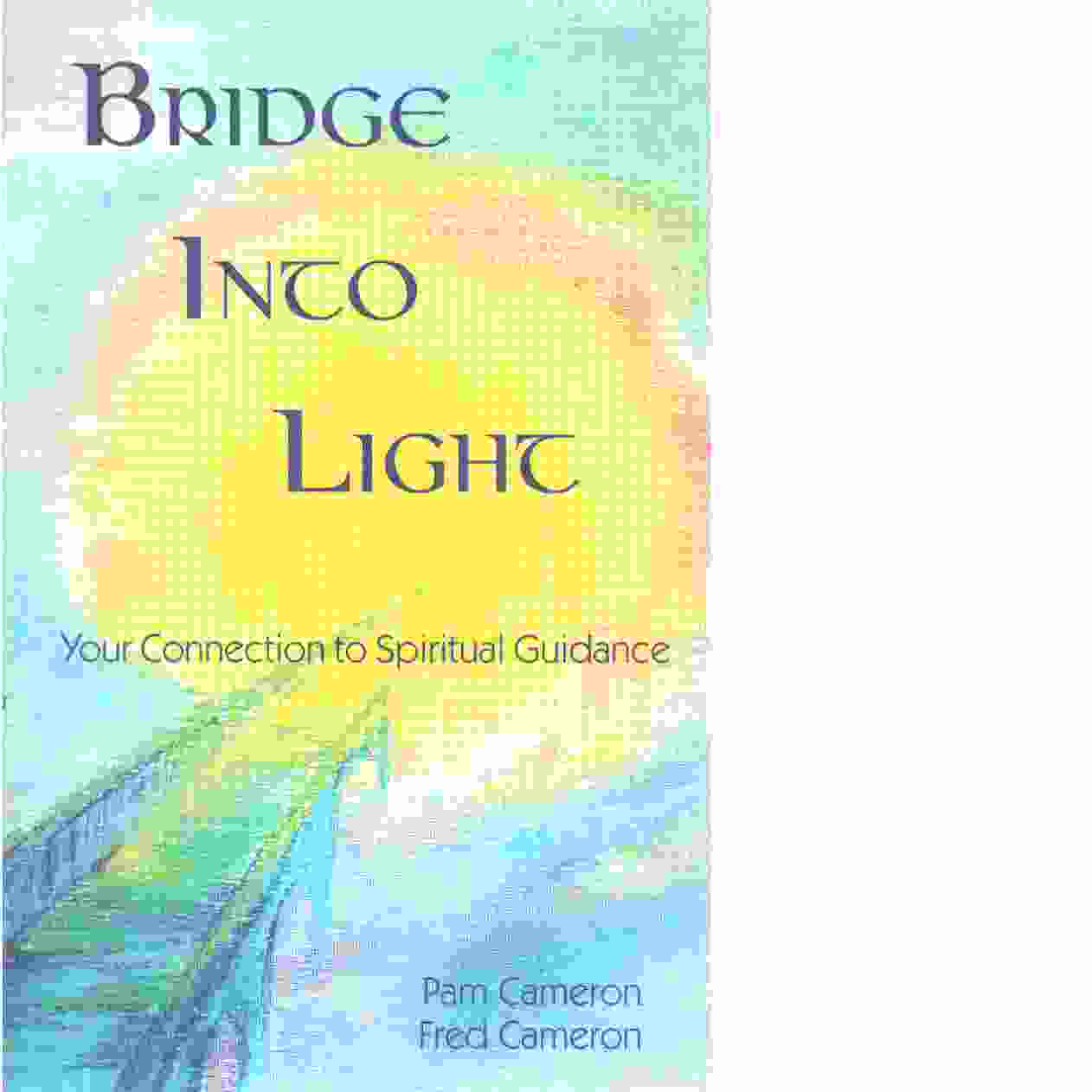 Bridge into Light - Cameron, Pam  and Cameron,  Fred