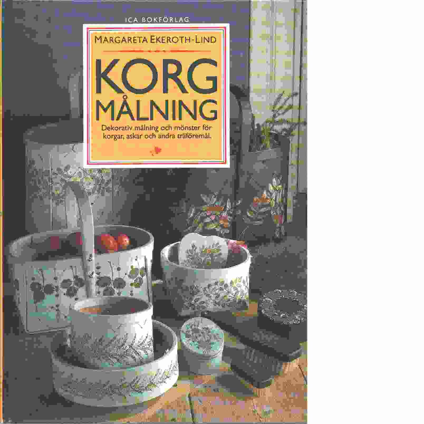 Korgmålning : dekorativ målning och mönster för korgar, askar och andra träföremål - Ekeroth-Lind, Margareta