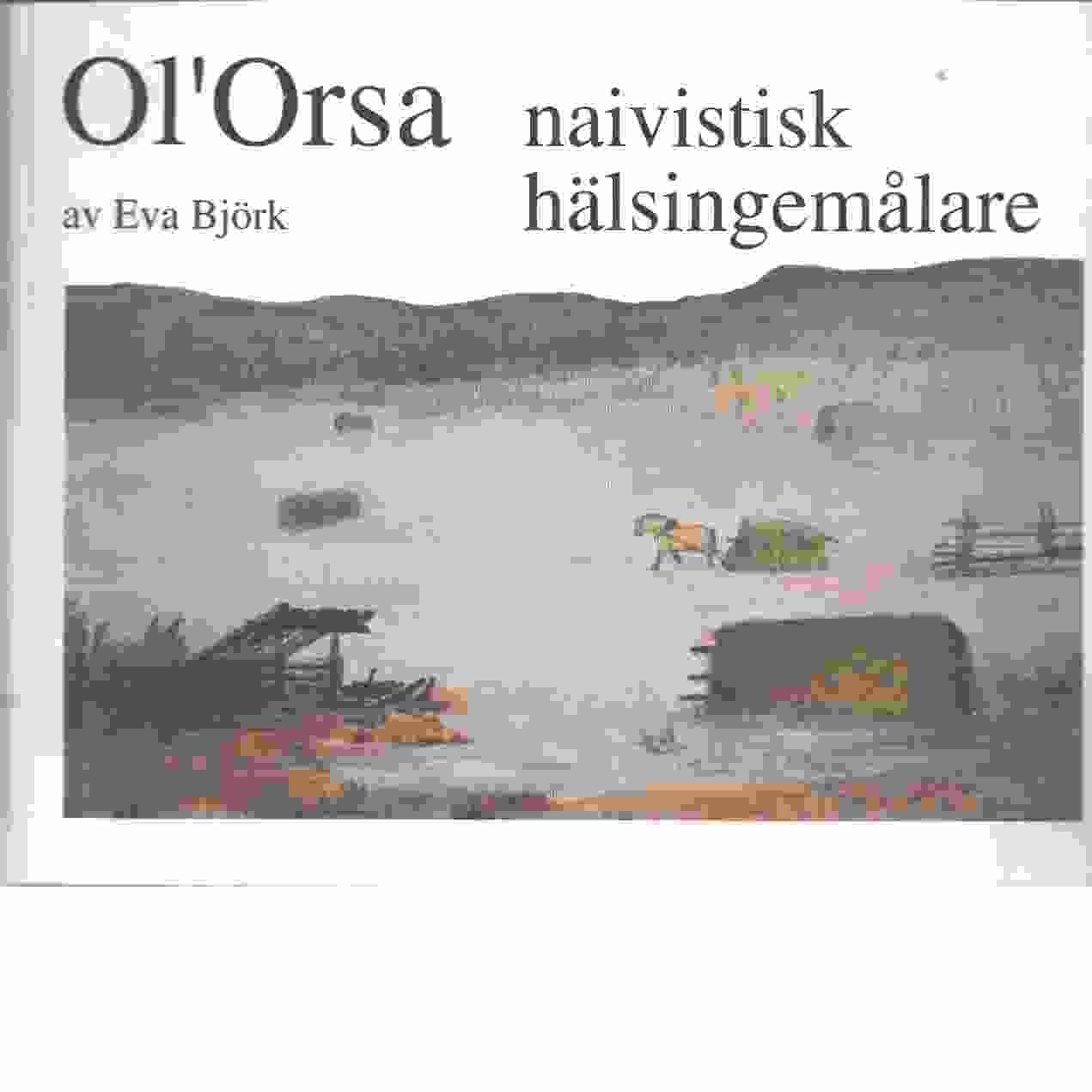 Ol'Orsa : naivistisk hälsingemålare  - Björk, Eva och Olsson, Olov