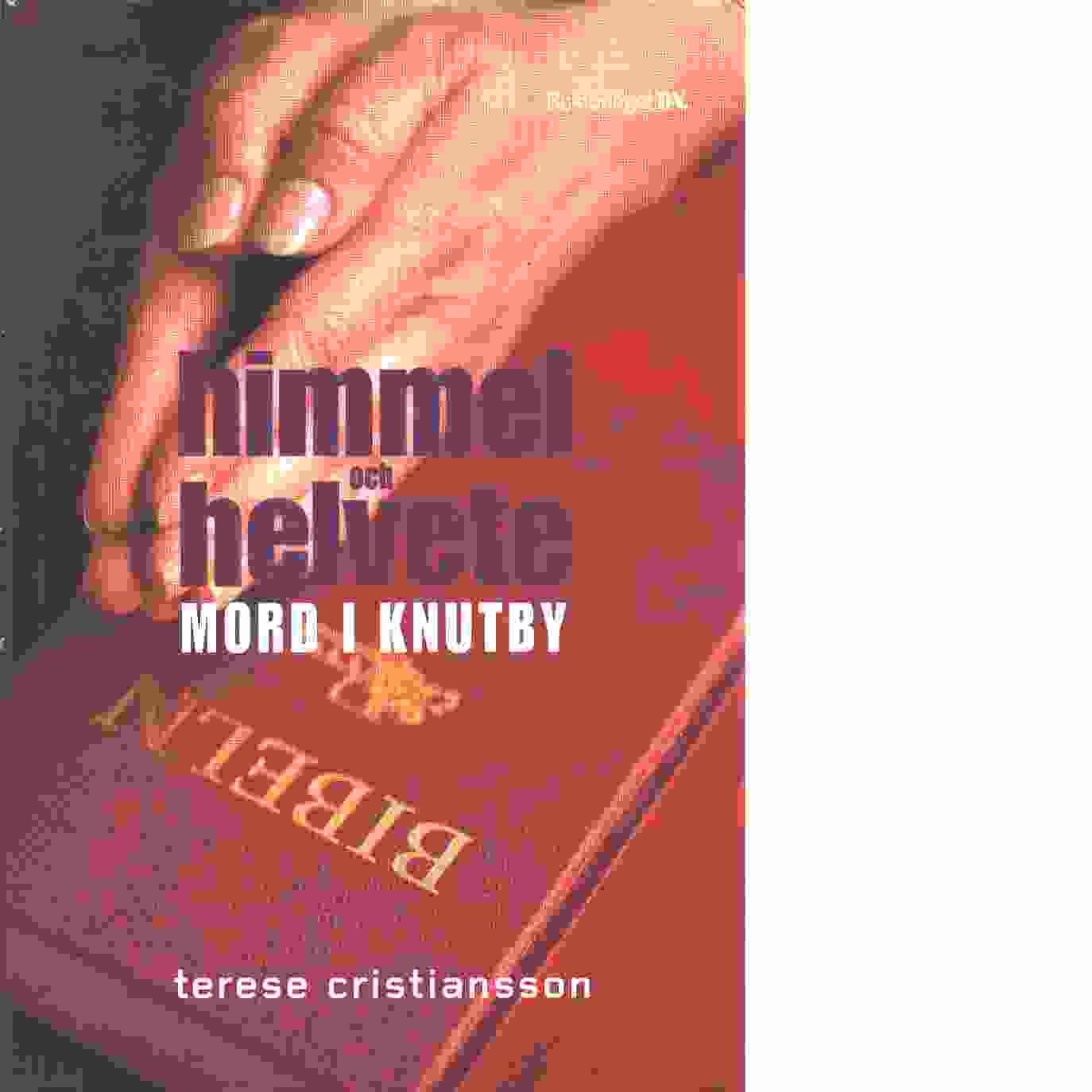 Himmel och helvete : mord i Knutby - Cristiansson, Terese