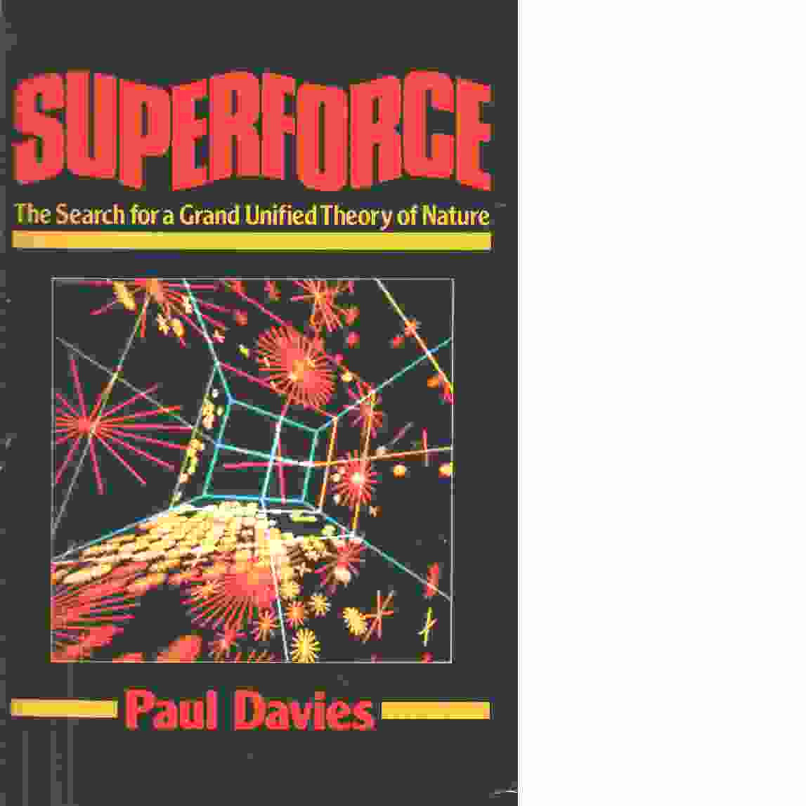 Superforce : the search for a grand unified theory of nature - Davies, P. C. W.