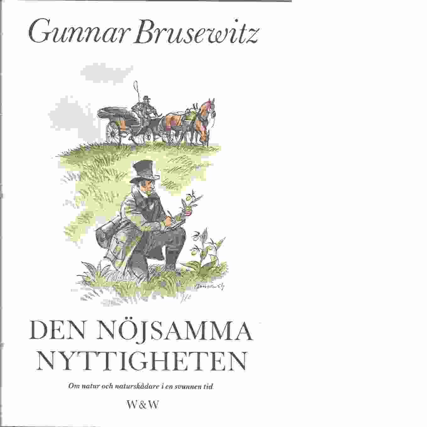 Den nöjsamma nyttigheten : om natur och naturskådare i gången tid - Brusewitz, Gunnar