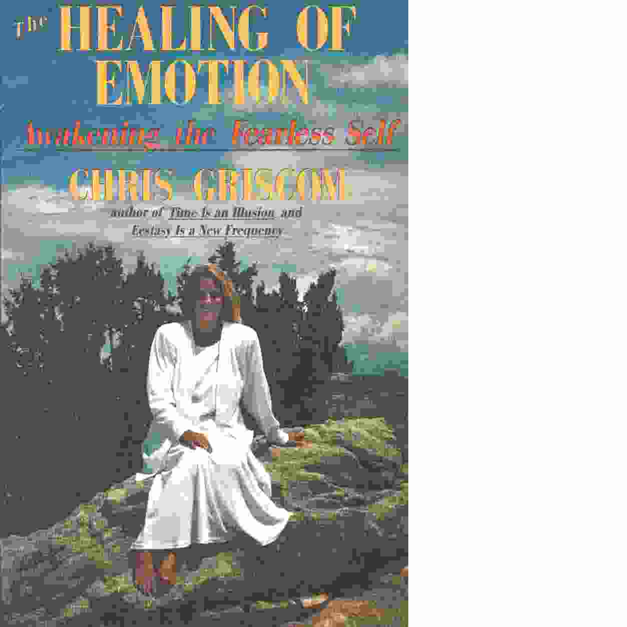 Healing of Emotion: Awakening the Fearless Self - Griscom, Chris