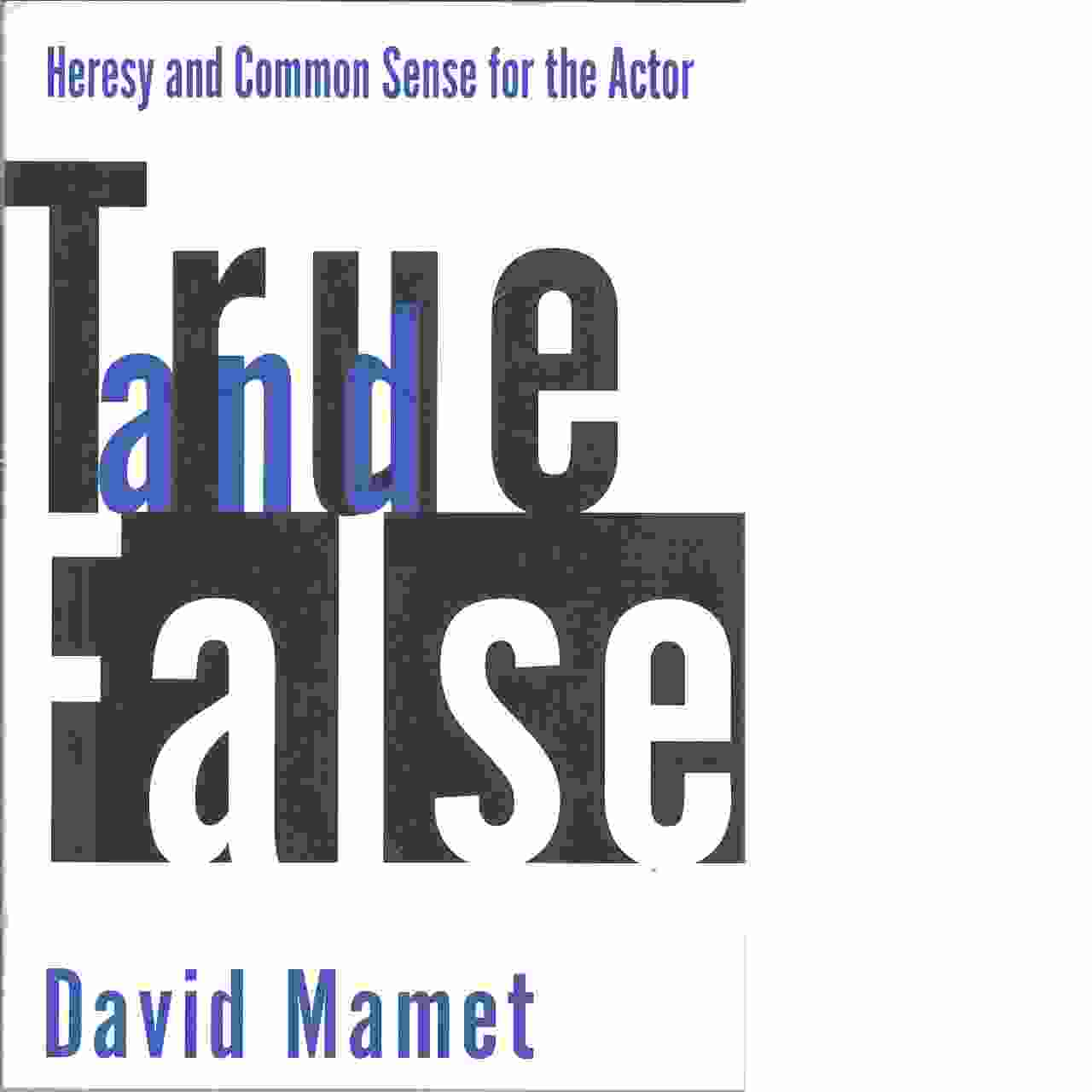 True and false : heresy and common sense for the actor  - Mamet, David