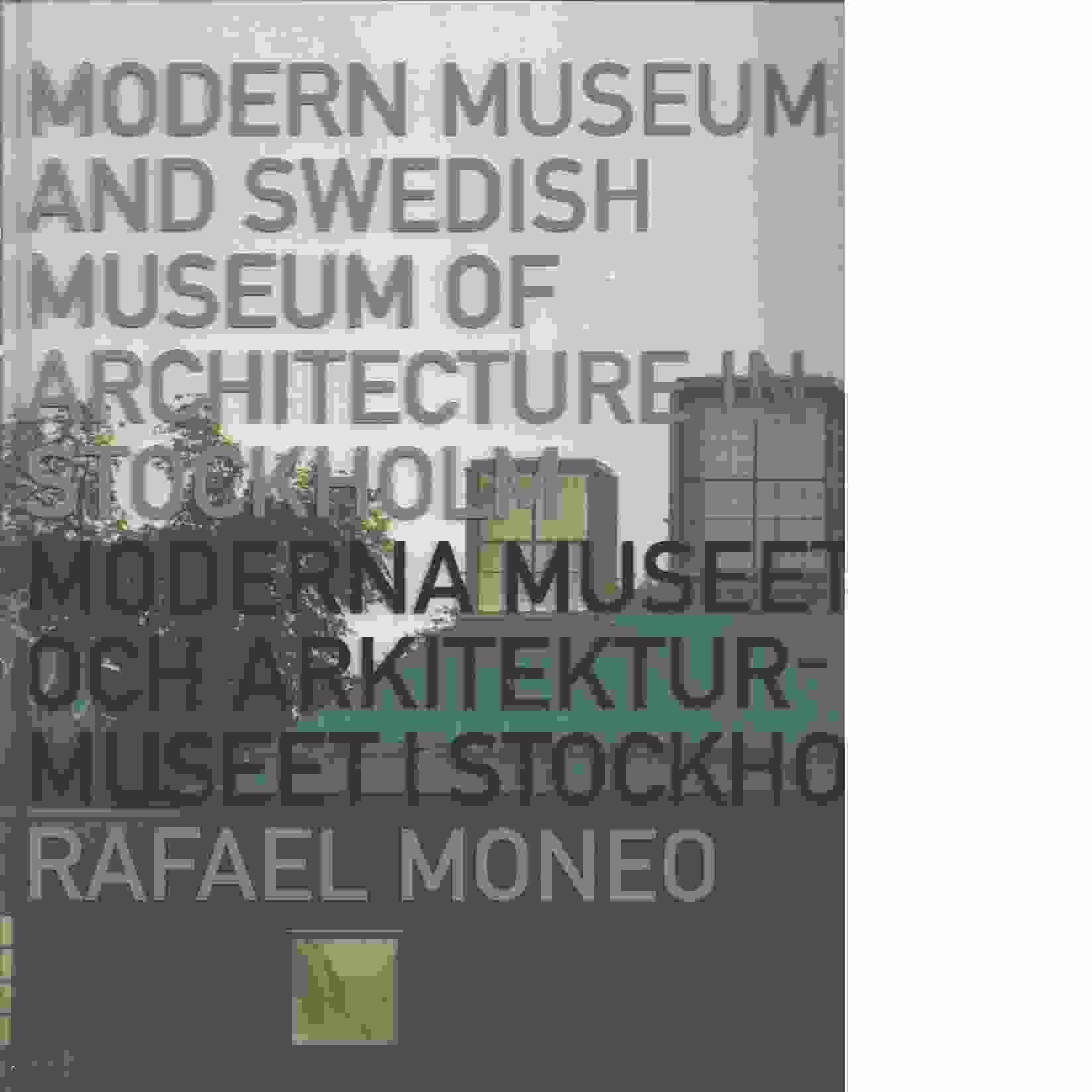 Moderna museet och Arkitekturmuseet i Stockholm  - Moneo, Rafael och Mårtelius, Johan