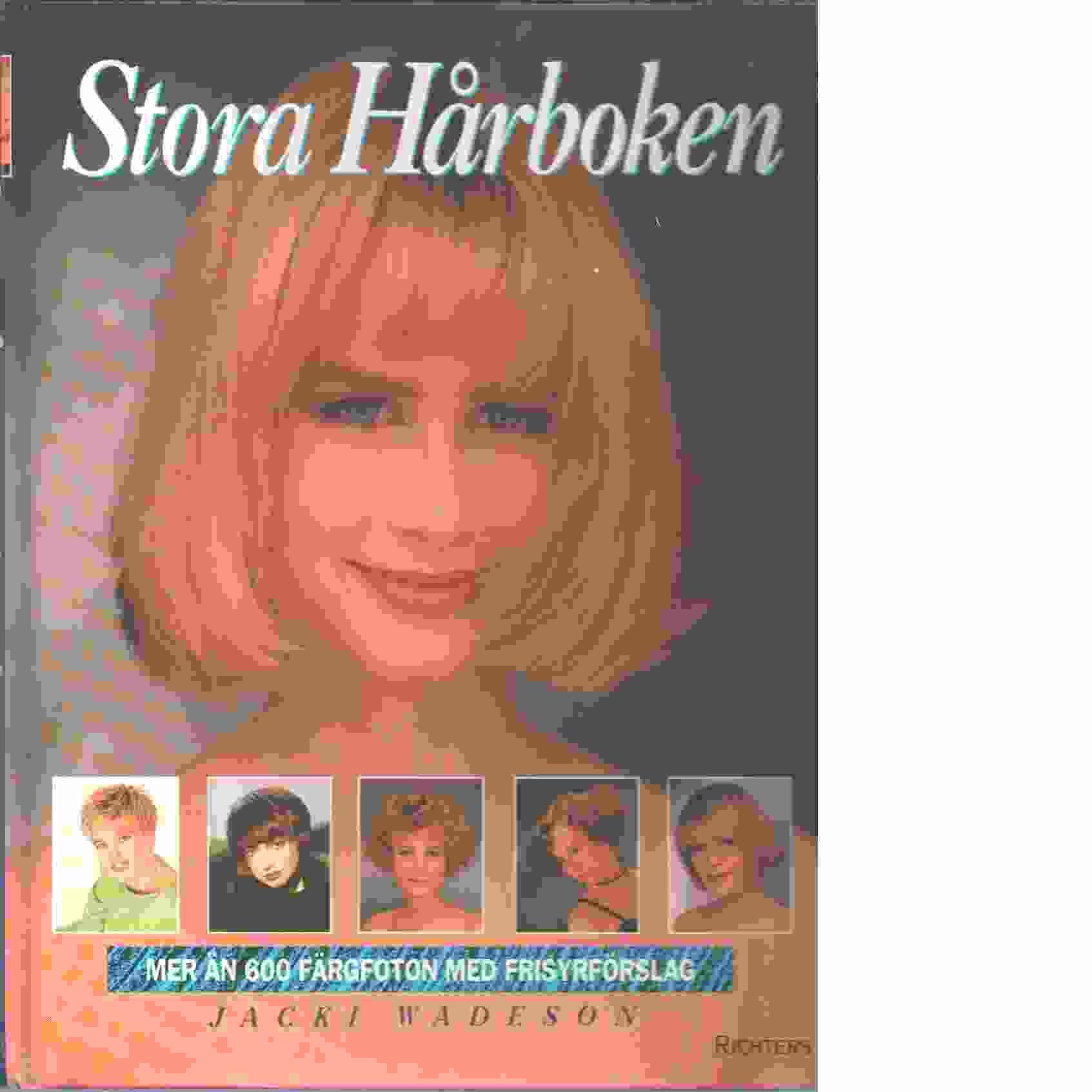 Stora hårboken : [mer än 600 färgfoton med frisyrförslag] - Wadeson, Jacki