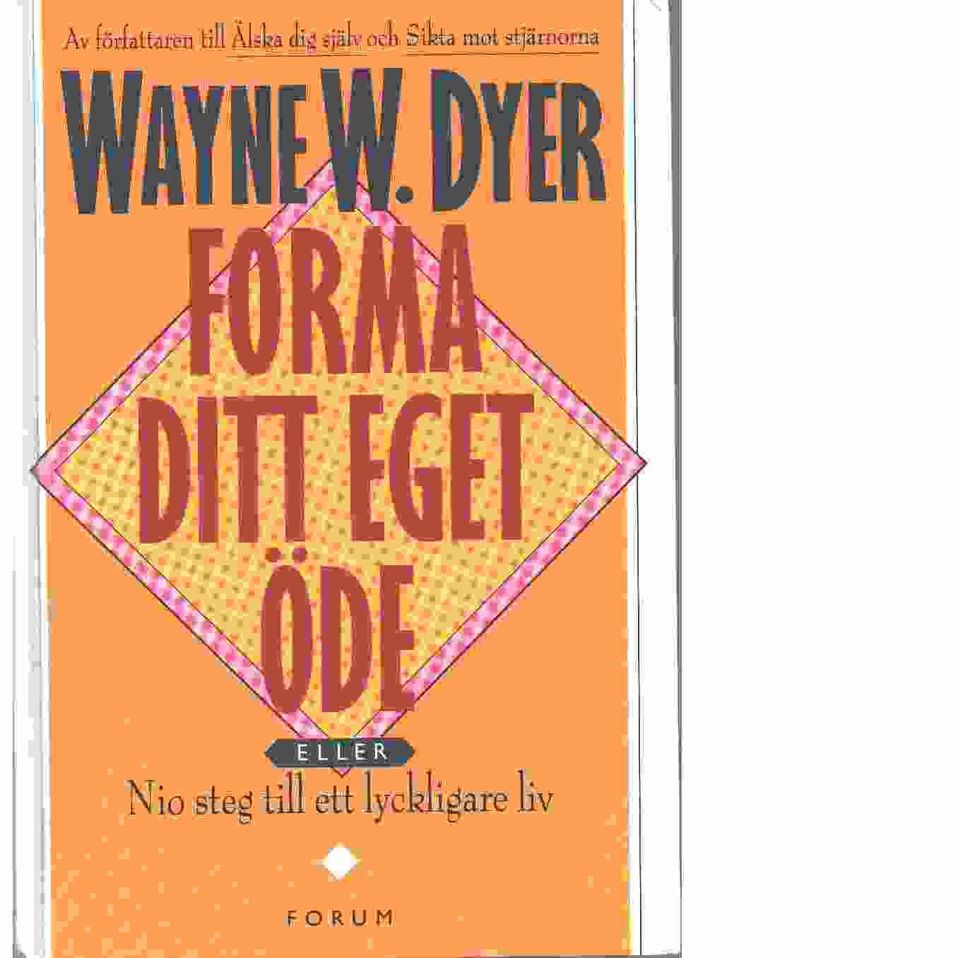 Forma ditt eget öde : nio steg till ett lyckligare liv - Dyer, Wayne W.