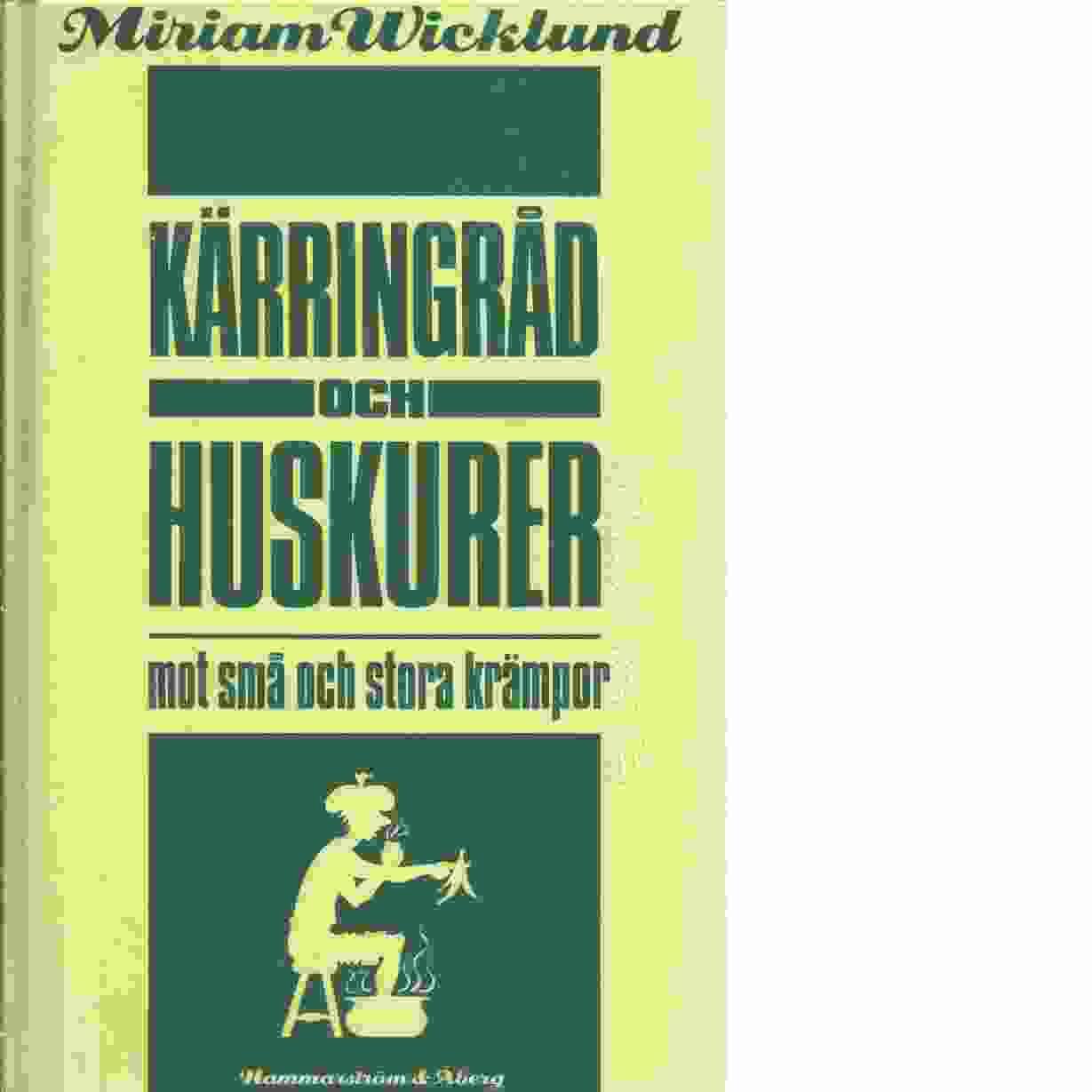Kärringråd och huskurer mot små och stora krämpor  - Wicklund, Miriam