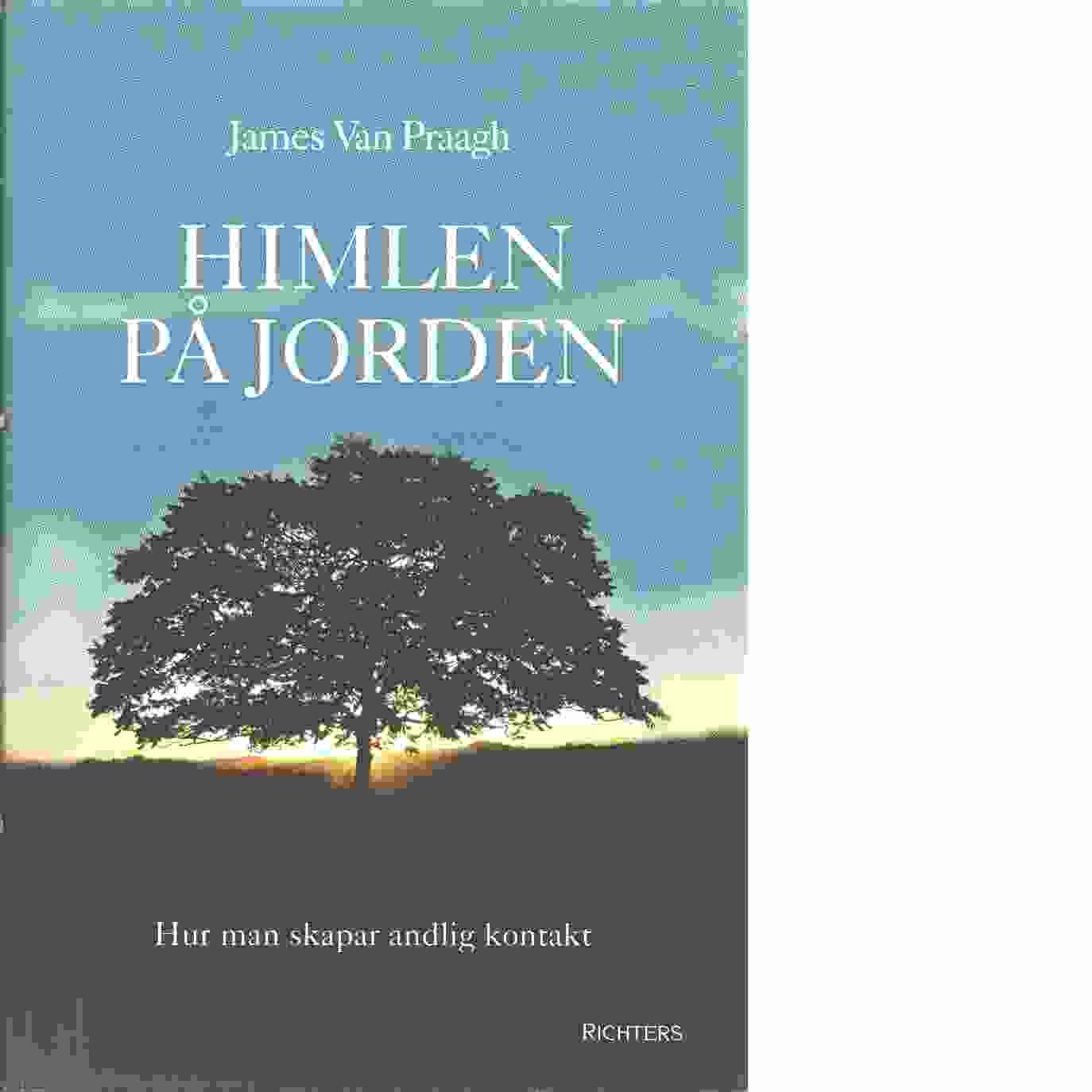 Himlen på jorden : hur man skapar andlig kontakt - Van Praagh, James