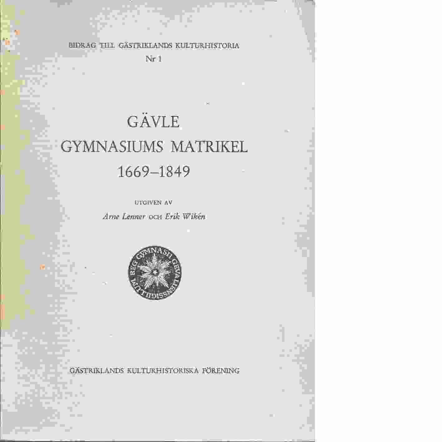 Gävle gymnasiums matrikel 1669-1849 - Red. Wikén, Erik och Lenner, Arne