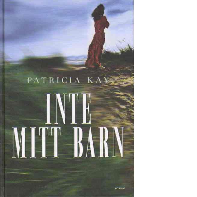 Inte mitt barn - Kay, Patricia