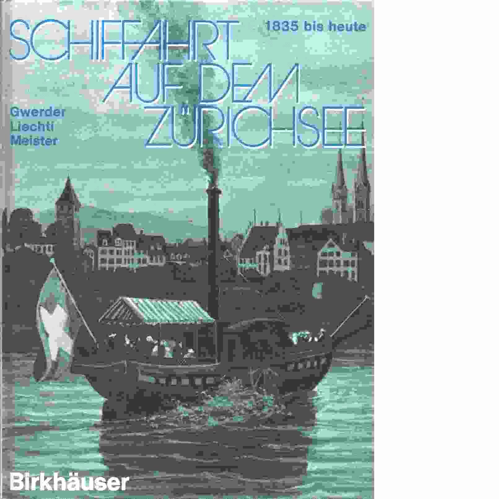 Schiffahrt Auf Dem Zurichsee - Gwerder.Alton Ed. Liechti,  Meister