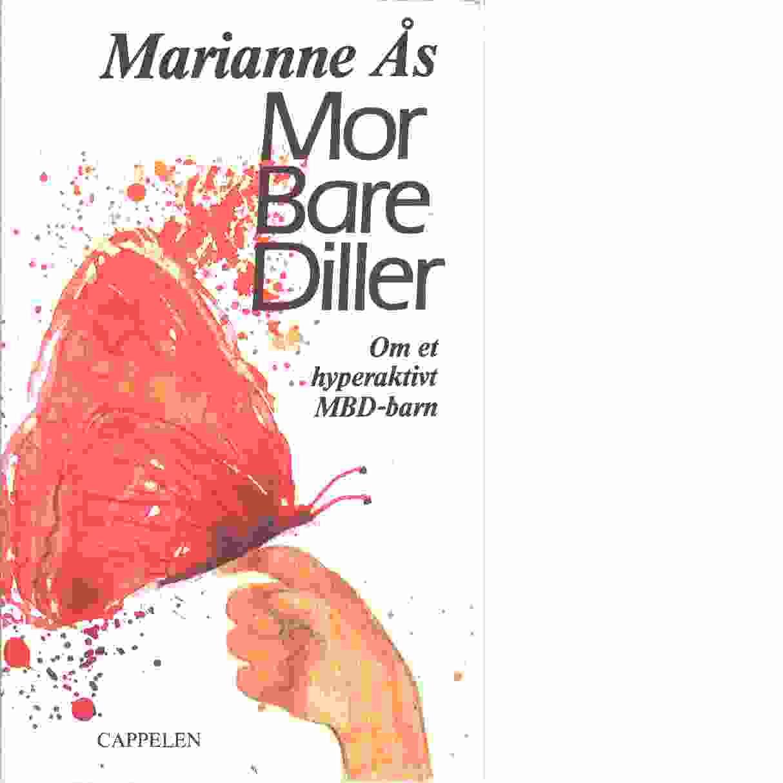 Mor bare diller : om et hyperaktivt MBD-barn  - Ås, Marianne