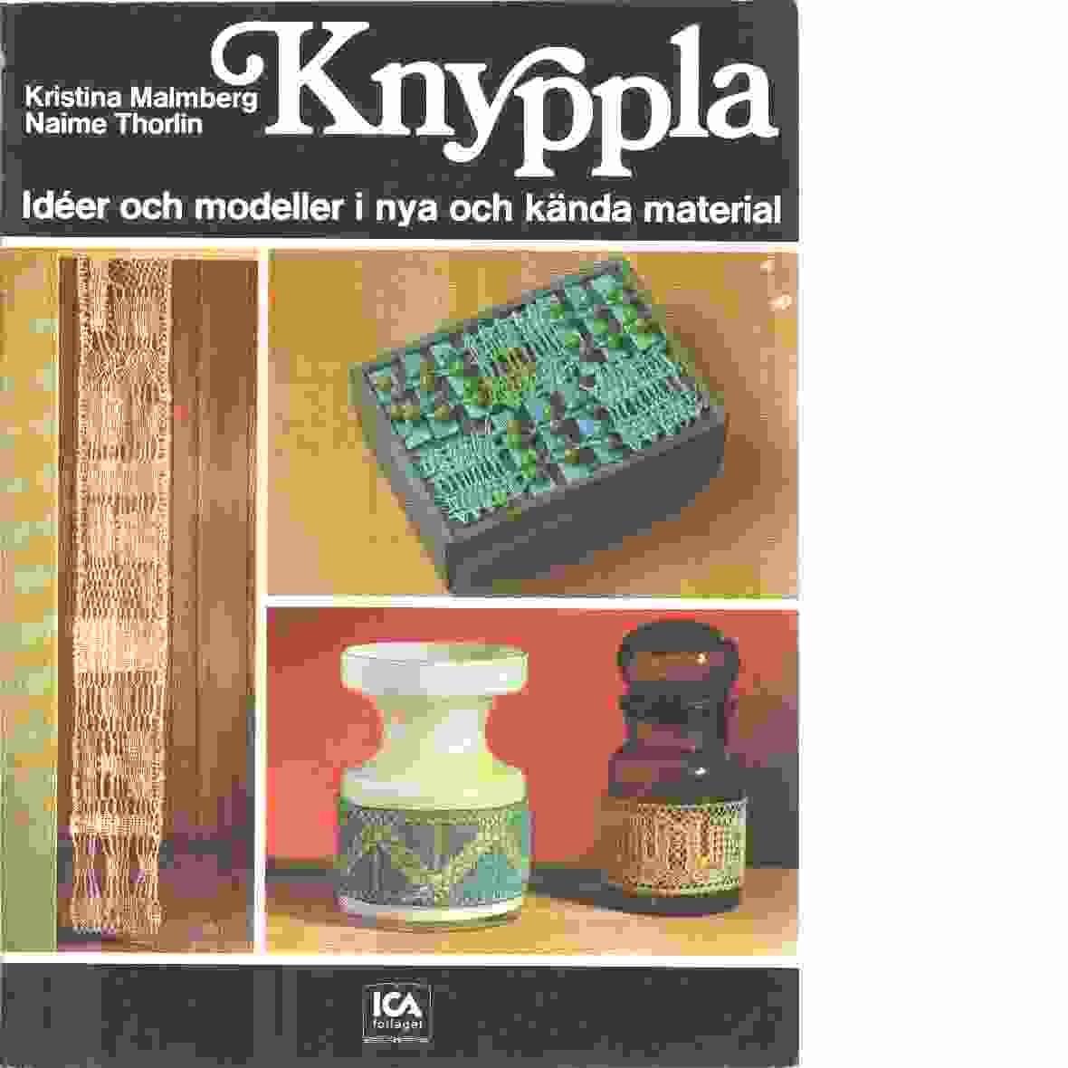 Knyppla : idéer och modeller i nya och kända material  - Malmberg, Kristina och Thorlin, Naime