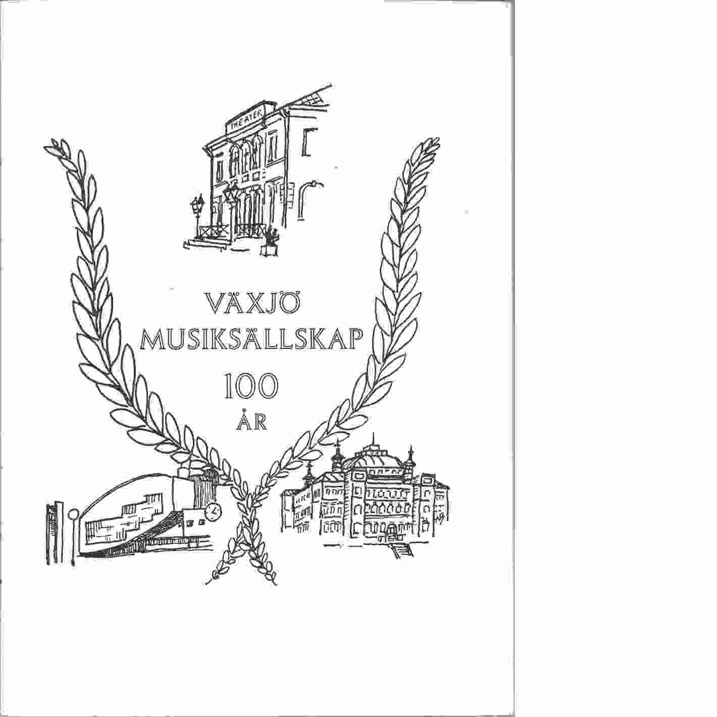 Växjö musiksällskap 100 år : en krönika på uppdrag av dess styrelse sammanställd  - Leijonhufvud, Ellen