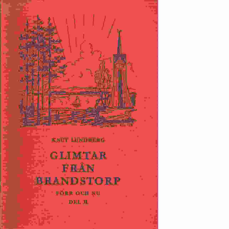 Glimtar från Brandstorp förr och nu. Del II - Lundberg, Knut