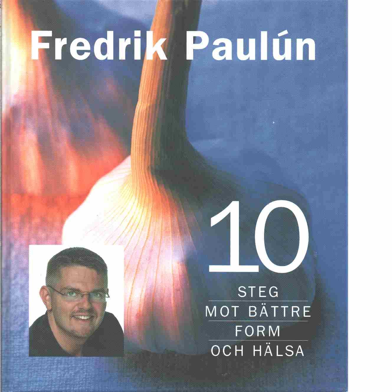 10 steg mot bättre form och hälsa - Paulún, Fredrik
