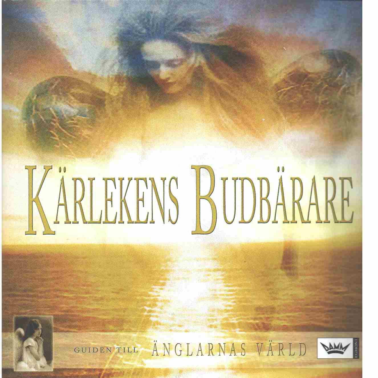 Kärlekens budbärare : guiden till änglarnas värld - Larsson, Pether  och Thörn, Niclas